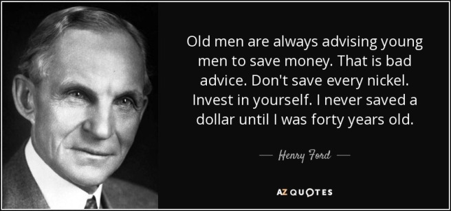 quote-old-men-are-always-advising-young-men-to-save-money-that-is-bad-advice-don-t-save-every-henry-ford-82-59-39
